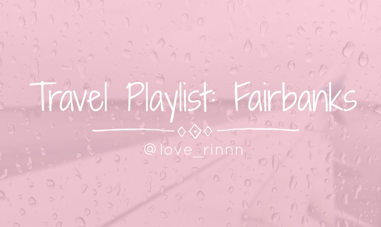 travel playlist fairbanks